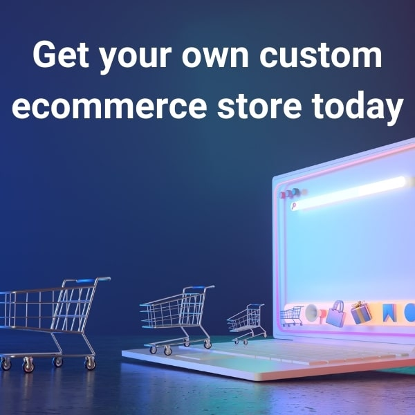 Get your own custom ecommerce store!